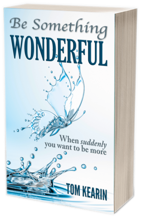 Be Something Wonderful - When suddenly you want to be more